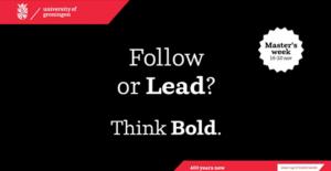 Follow or LEAD? Think BOLD. Slogan van de Rijksuniversiteit Groningen.
